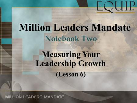 Million Leaders Mandate Measuring Your Leadership Growth (Lesson 6) Notebook Two.