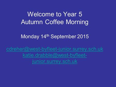 Welcome to Year 5 Autumn Coffee Morning Monday 14 th September 2015  junior.surrey.sch.uk.