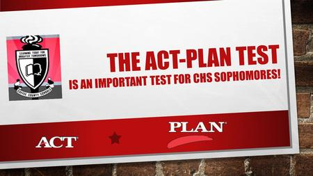 THE ACT-PLAN TEST IS AN IMPORTANT TEST FOR CHS SOPHOMORES!