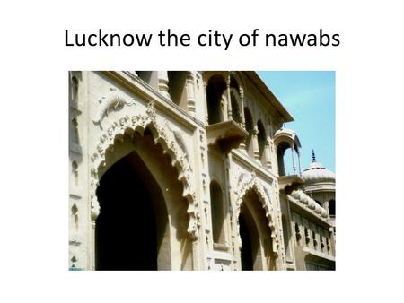 Lucknow the city of nawabs. Nawab Wajid Ali Shah – Patronized the Chikan work among artisans of Lucknow.