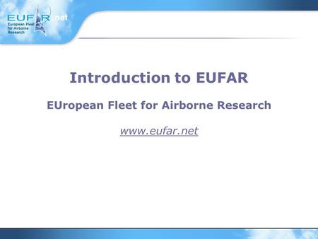 Introduction to EUFAR EUropean Fleet for Airborne Research www.eufar.net.