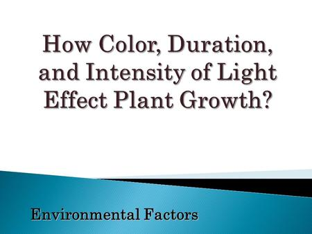 Environmental Factors  Plant life depends on light energy for food production through photosynthesis.  Plants convert the energy to a form of chemical.