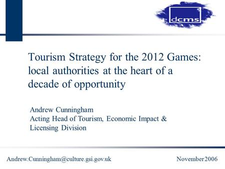 Tourism Strategy for the 2012 Games: local authorities at the heart of a decade of opportunity Andrew Cunningham Acting.