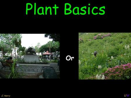 UWUW C. Henry Plant Basics Or. EPS C. Henry Ecological Restoration Handbook By: Chuck Henry & Elena Olsen Chapter 5 from: