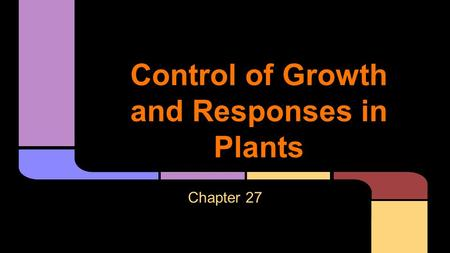 Control of Growth and Responses in Plants Chapter 27.