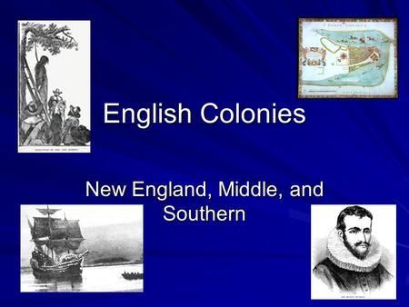English Colonies New England, Middle, and Southern.
