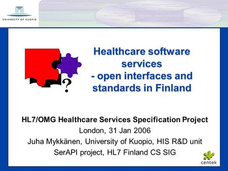F Healthcare software services - open interfaces and standards in Finland HL7/OMG Healthcare Services Specification Project London, 31 Jan 2006 Juha Mykkänen,