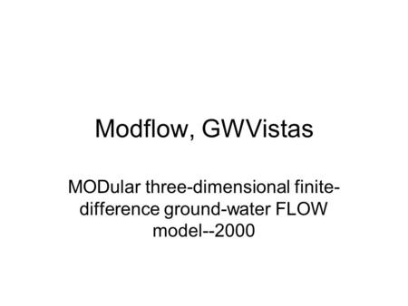 Modflow, GWVistas MODular three-dimensional finite- difference ground-water FLOW model--2000.