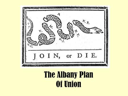 The Albany Plan Of Union. Objective: To analyze the importance of the Albany Plan of Union and the causes and effects of the French and Indian War. Do.