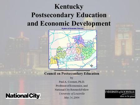 Kentucky Postsecondary Education and Economic Development Council on Postsecondary Education by Paul A. Coomes, Ph.D. Professor of Economics, and National.