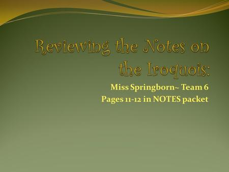 Miss Springborn~ Team 6 Pages 11-12 in NOTES packet.