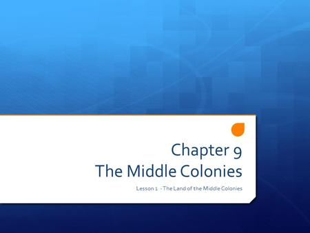 Chapter 9 The Middle Colonies Lesson 1 - The Land of the Middle Colonies.