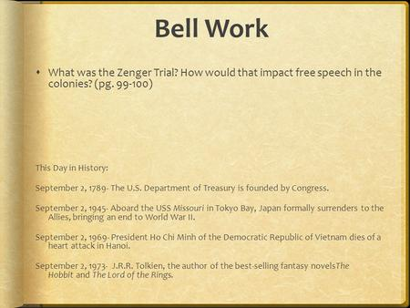 Bell Work  What was the Zenger Trial? How would that impact free speech in the colonies? (pg. 99-100) This Day in History: September 2, 1789- The U.S.