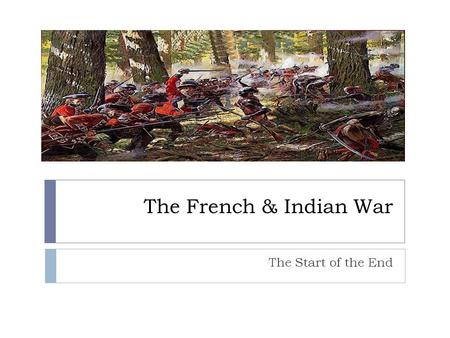 The French & Indian War The Start of the End. Before the War  By the 1670s tensions had arisen between New England colonists and a Native tribe known.