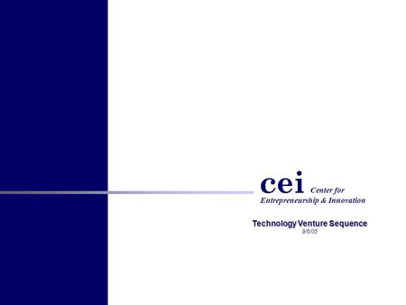 Center for cei Entrepreneurship & Innovation Technology Venture Sequence 9/6/05.