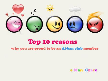 Top 10 reasons why you are proud to be an Ai-ban club member Man Grace.
