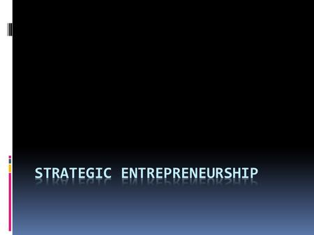 Strategic Entrepreneurship  Strategic Entrepreneurship  Taking entrepreneurial actions using a strategic perspective.  Engaging in simultaneous opportunity.