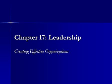 Chapter 17: Leadership Creating Effective Organizations.