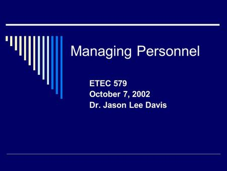Managing Personnel ETEC 579 October 7, 2002 Dr. Jason Lee Davis.