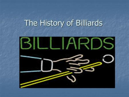 The History of Billiards Origins Originated during the 15 th Century Originated during the 15 th Century First modeled after croquet First modeled after.