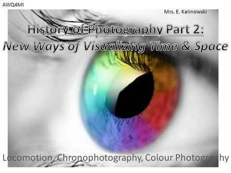 Locomotion, Chronophotography, Colour Photography AWQ4MI Mrs. E. Kalinowski.