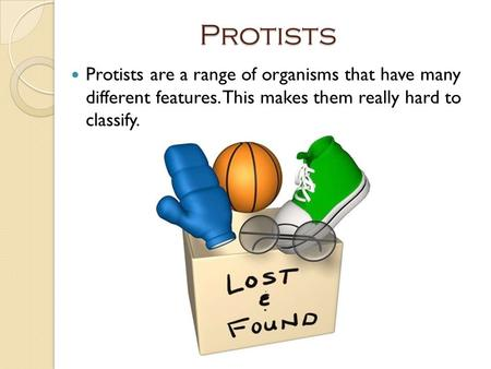 Protists Protists are a range of organisms that have many different features. This makes them really hard to classify.