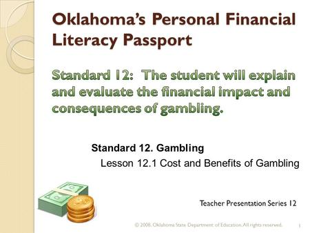 Oklahoma's Personal Financial Literacy Passport © 2008. Oklahoma State Department of Education. All rights reserved. 1 Teacher Presentation Series 12 Standard.