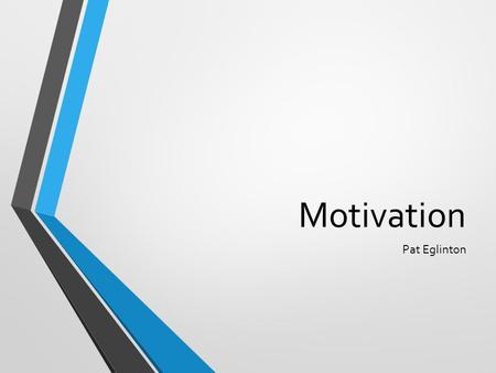 Motivation Pat Eglinton. Agenda Motivation: Importance and Examples Supporting Points Intrinsic Motivation How do you motivate employees? What really.