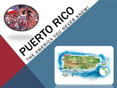 PUERTO RICO THE AMERICA YOU NEVER KNEW!. OBJECTIVES You will be able to… Explain the political status of Puerto Rico—both how it functions independently.