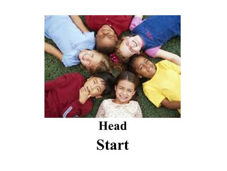Head Start. Mission Statement We believe in supporting families as they become successful, self-sufficient contributors to the community.