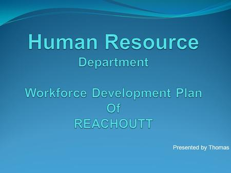 Presented by Thomas. What is HR Department HR Departments are the entities organizations that organize people, report relationships, and work in a way.
