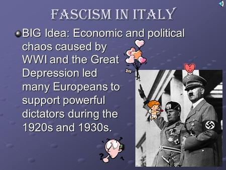 Fascism in Italy BIG Idea: Economic and political chaos caused by WWI and the Great Depression led many Europeans to support powerful dictators during.