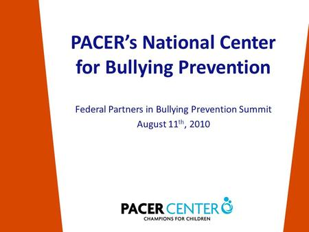Federal Partners in Bullying Prevention Summit August 11 th, 2010 PACER's National Center for Bullying Prevention.