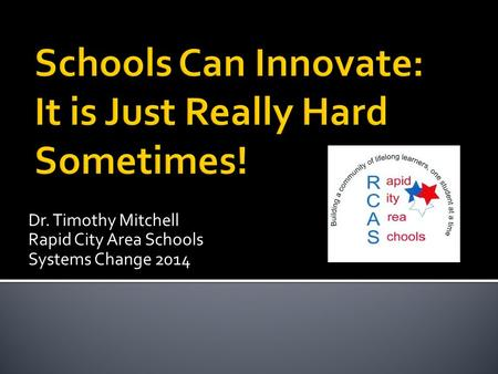 Dr. Timothy Mitchell Rapid City Area Schools Systems Change 2014.