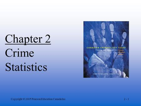 Copyright © 2005 Pearson Education Canada Inc.2 - 1 Chapter 2 Crime Statistics.