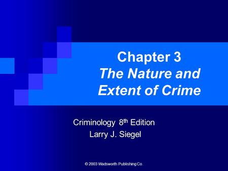 © 2003 Wadsworth Publishing Co. Chapter 3 The Nature and Extent of Crime Criminology 8 th Edition Larry J. Siegel.