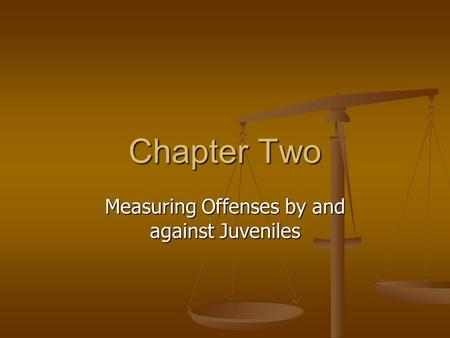 Chapter Two Measuring Offenses by and against Juveniles.