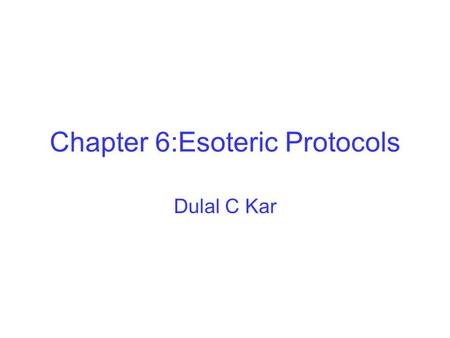 Chapter 6:Esoteric Protocols Dulal C Kar. Secure Elections Ideal voting protocol has at least following six properties 1.Only authorized voters can vote.