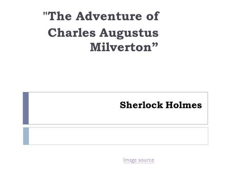 "Sherlock Holmes The Adventure of Charles Augustus Milverton"" Image source."