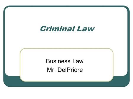 Criminal Law Business Law Mr. DelPriore. What is a crime? Punishable offense against society We identify, arrest, prosecute, punish To protect us! Crimes.