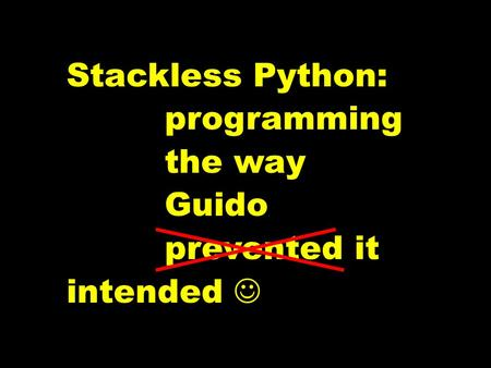 Stackless Python: programming the way Guido prevented it intended.