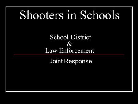 Shooters in Schools School District & Law Enforcement Joint Response.