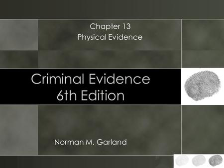 Criminal Evidence 6th Edition Norman M. Garland Chapter 13 Physical Evidence.