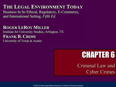 © 2007 by West Legal Studies in Business / A Division of Thomson Learning CHAPTER 6 Criminal Law and Cyber Crimes.