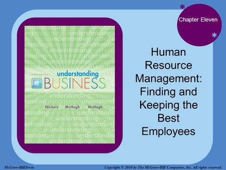 * * Chapter Eleven Human Resource Management: Finding and Keeping the Best Employees Copyright © 2010 by The McGraw-Hill Companies, Inc. All rights reserved.McGraw-Hill/Irwin.