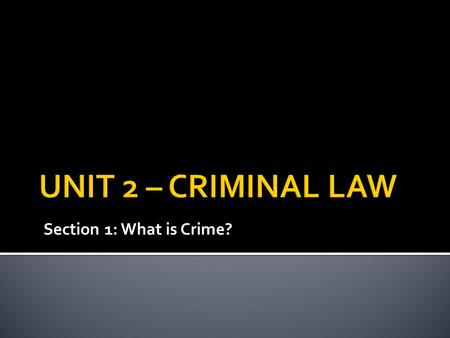 Section 1: What is Crime?.  Crime = something that one does or fails to do that is in violation of a law.