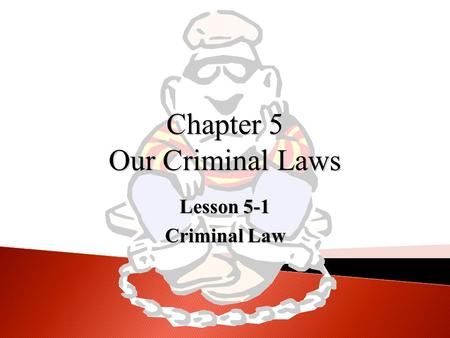 Chapter 5 Our Criminal Laws Lesson 5-1 Criminal Law.