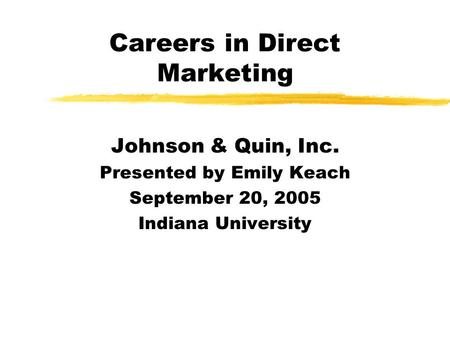 Careers in Direct Marketing Johnson & Quin, Inc. Presented by Emily Keach September 20, 2005 Indiana University.