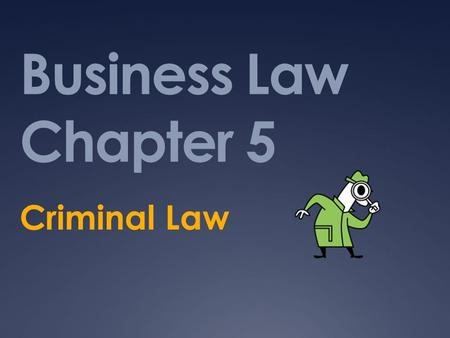 Business Law Chapter 5 Criminal Law.