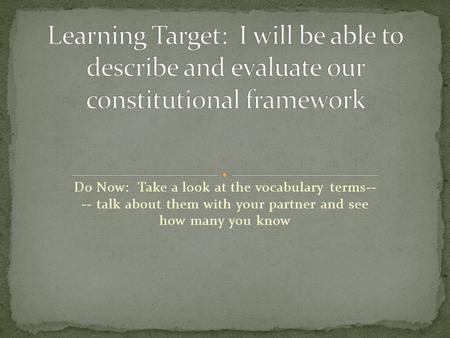 Do Now: Take a look at the vocabulary terms-- -- talk about them with your partner and see how many you know.